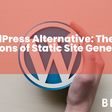 WordPress Alternative: The Pros and Cons of Static Site Generators - Bejamas Blog