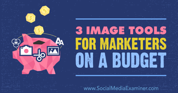 3 Image Tools for Marketers on a Budget : Social Media Examiner