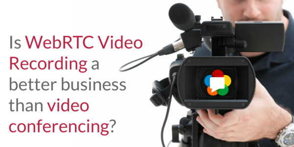 WebRTC video recording may be more useful than WebRTC video calling