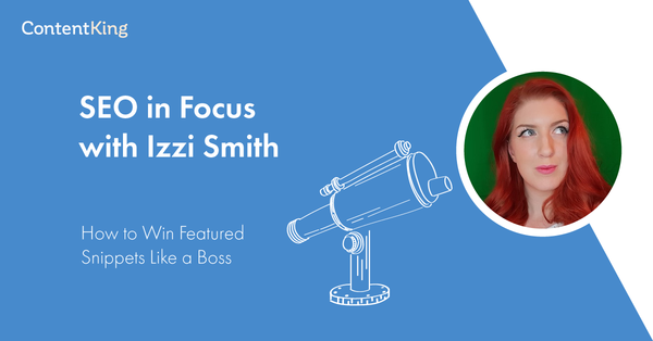How to Win Featured Snippets Like a Boss - interview Izzi Smith