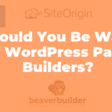 Should You Be Wary of WordPress Page Builders? | WP Mayor