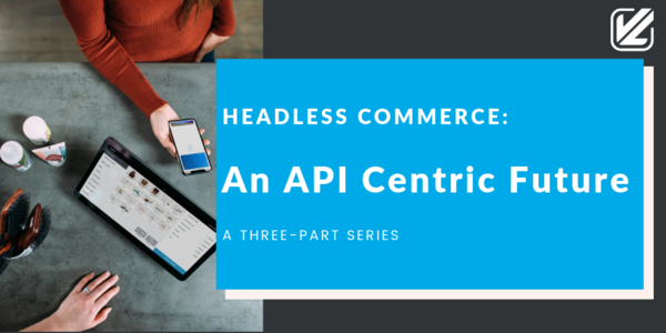 Explore headless commerce in VL OMNI's first in a three-part series.