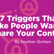 7 Triggers That Make People Want to Share Your Content | Content Marketing Institute