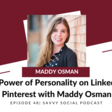 [Podcast] The Power of Personality on LinkedIn & Pinterest with Maddy Osman | OnlineDrea