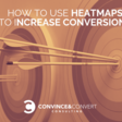 How to Use Heatmaps to Increase Your Conversions