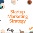 How to Create an Effective Startup Marketing Strategy