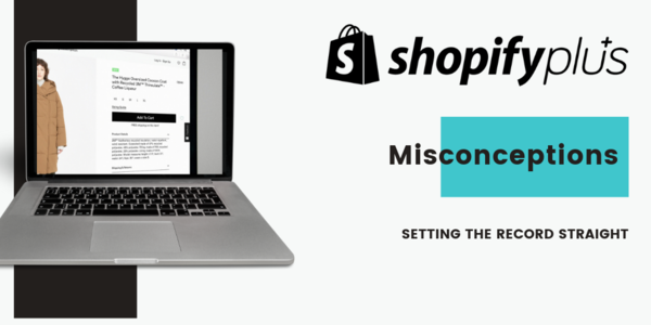 We take on six of the biggest, most pervasive misconceptions about Shopify Plus