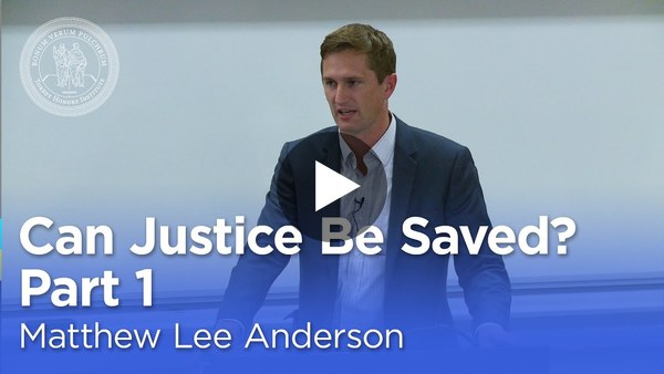 Matthew Lee Anderson: Can Justice Be Saved? Faith, Love, and Hope in a Political Key (Part 1)