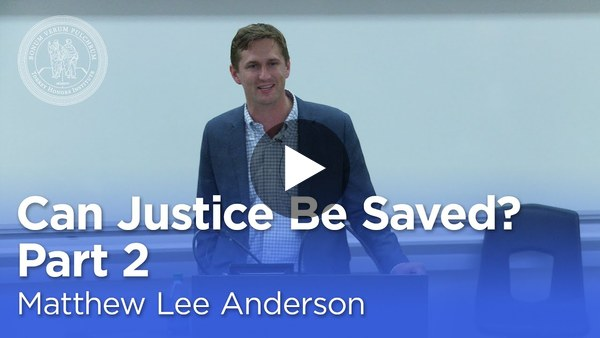 Matthew Lee Anderson: Can Justice Be Saved? Faith, Love, and Hope in a Political Key (Part 2)