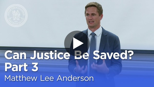 Matthew Lee Anderson: Can Justice Be Saved? Faith, Love, and Hope in a Political Key (Part 3)