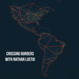 Crossing Borders with Nathan Lustig | Listen via Stitcher for Podcasts