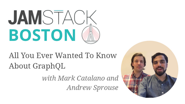"""All You Ever Wanted To Know About GraphQL"" w Mark Catalano and Andrew Sprouse 