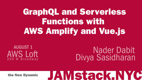 Aug. 1 - NYC: Serverless with AWS AppSync with Gatsby + Serverless with Vue JS