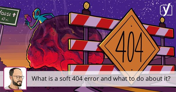 What is a soft 404 error and what to do about it? • Yoast