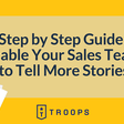 A Step by Step Guide to Enable Your Sales Team to Tell More Stories