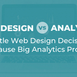 Web Design vs. Analytics: 7 Little Web Design Decisions That Cause Big Analytics Problems | Orbit Media