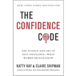 The Confidence Code: The Science and Art of Self-Assurance -- What Women Should Know, Free HarperCollins Publishers Book Excerpt