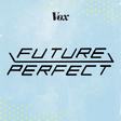 Future Perfect podcast - Vox