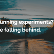 Not running experiments? You're falling behind