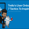 Trello User Onboarding: 7 Tactics To Inspire You