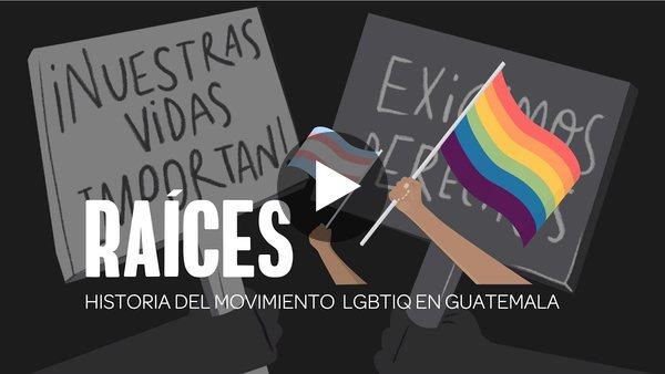 Raíces: Historia del Movimiento LGBTIQ en Guatemala