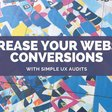 Increase Your Website Conversions With Simple UX Audits | Skillshare