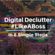 How to Execute a Digital Declutter Like a Boss: 8 Steps | The Blogsmith