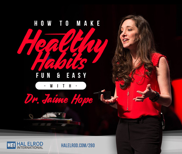 Dr. Jaime Hope | How to Make Healthy Habits Fun & Easy