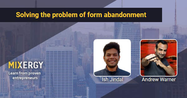Solving the problem of form abandonment (with a more modern experience) - Mixergy