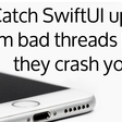 Catch SwiftUI Model Updates From Bad Threads Before They Crash Your App
