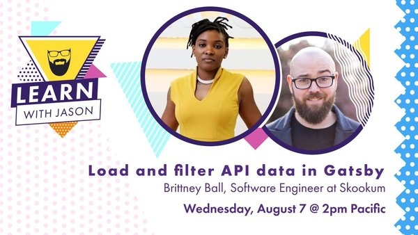 Load and filter API data in Gatsby (with Brittney Ball) — Learn with Jason