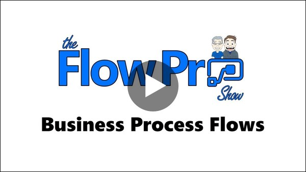 Flow Pro Show Ep05 - Business Process Flows