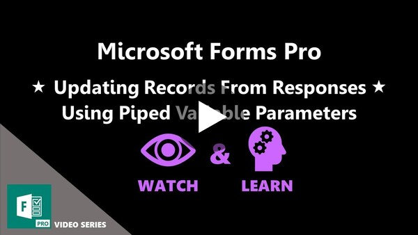 Updating Records From Responses Using Piped Variable Parameters - Microsoft Forms Pro