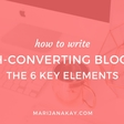How To Write A High-Converting Blog Post: 6 Powerful Elements