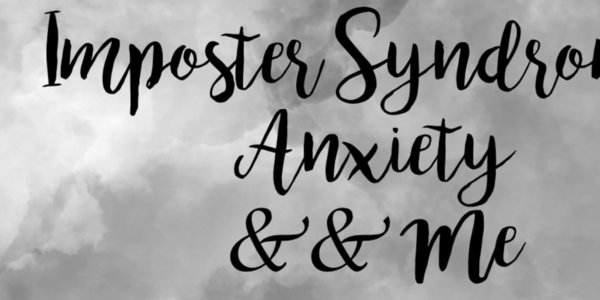 Imposter Syndrome, Anxiety && Me