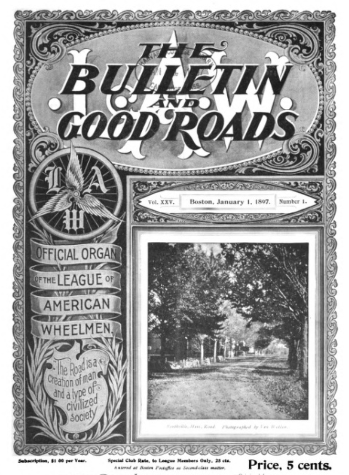 "A 1897 cover from Good Roads, The League of American Wheelmen's ""illustrated monthly magazine devoted to the improvement of the public roads and streets."""