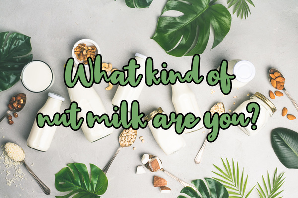What Kind Of Nut Milk Are You?