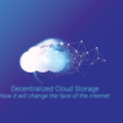 Decentralized Cloud Storage is changing the face of the internet