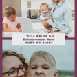 Will Being an Entrepreneur Mom Hurt My Kids?