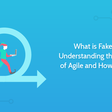 What is Fake Agile? Understanding the Dark Side of Agile and How to Avoid It