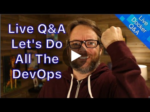Live Docker, Kubernetes, and Swarm Q&A: DevOps and Docker Live Show (Ep 56)