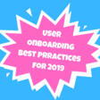 User Onboarding Best Practices for 2019 and Beyond