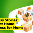 Success Stories: Stay at Home Business for Moms
