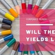 What's with the high yields in corporate bonds? And will they last?