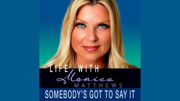 Life, with Monica Matthews - Somebody's Got To Say It - Monica's Real Secret to Time Management: Time for Yourself. | Listen via Stitcher for Podcasts
