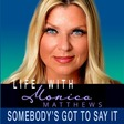 Life, with Monica Matthews - Somebody's Got To Say It - Monica's Real Secret to Time Management: Time for Yourself.   Listen via Stitcher for Podcasts