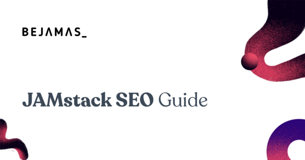 JAMstack SEO Guide: The Ultimate Guide For Beginners - Bejamas