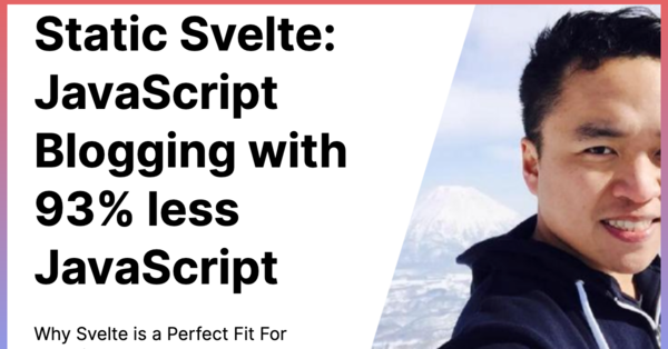 Static Svelte: JavaScript Blogging with 93% less JavaScript: Why Svelte is a Perfect Fit For Blogging