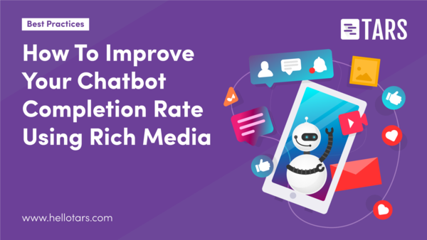 How To Improve Your Chatbot Completion Rate Using Rich Media