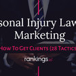 Personal Injury Lawyer Marketing: How to Get Clients (28 Tactics!)